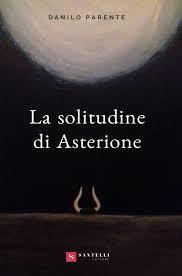 La solitudine di Asterione- Danilo Parente